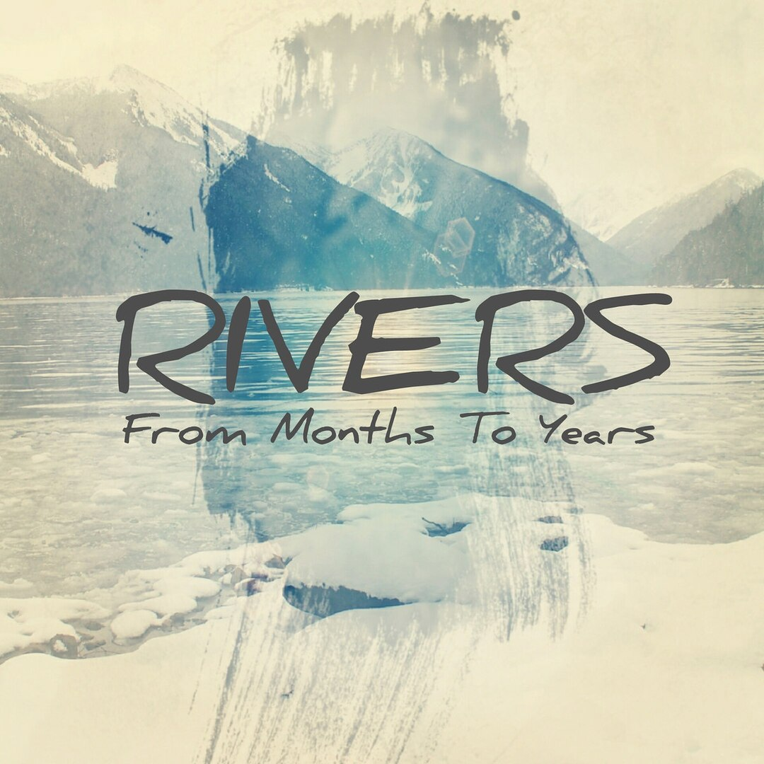 Rivers - From Months To Years (2016)