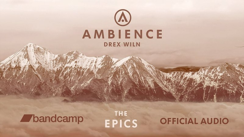 Drex Wiln - Ambience The Epics (OFFICIAL AUDIO)