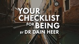 Your Checklist for Being By Dr Dain Heer