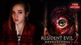 Resident Evil Revelations 2 Эпизоды 1 - 3 Марафон по всем частям