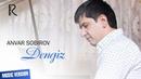 Anvar Sobirov - Dengiz | Анвар Собиров - Денгиз (music version)