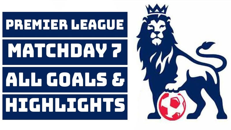 ENGLISH PREMIER LEAGUE (EPL) MATCHDAY 7 / Week 7 ALL GOALS HIGHLIGHTS ● 2018