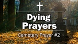 Dying Prayers - Cemetary Prayer #3
