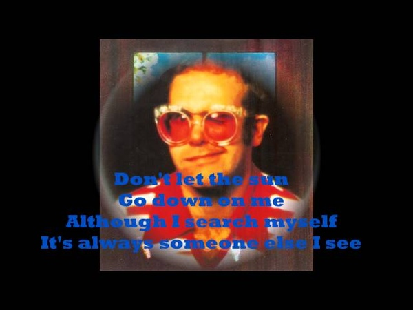 Elton John - Dont Let the Sun Go Down on Me (1974) With Lyrics!