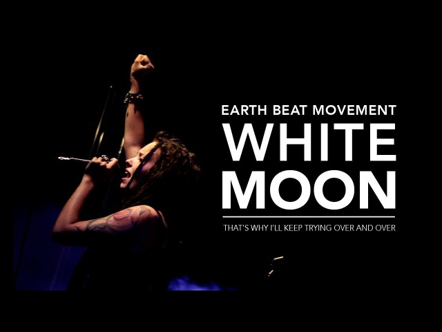 Earth Beat Movement - White Moon [Tour 2017 RECAP]