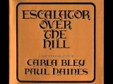 CARLA BLEY &amp PAUL HAINES - Escalator Over The Hill (full album)