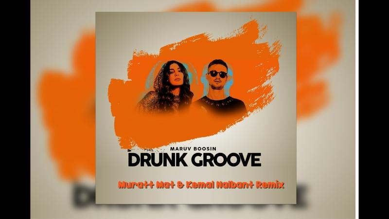 Maruv Boosin - Drunk Groove ( Muratt Mat Kemal Nalbant Remix )