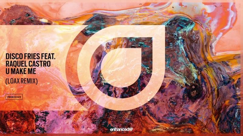 Disco Fries feat. Raquel Castro - U Make Me (Remixes) [OUT NOW]