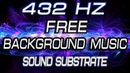 432 Hz Free Background Music - Sound Substrate vol. 10