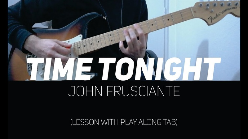 John Frusciante - Time tonight (lesson w/ Play Along Tab)