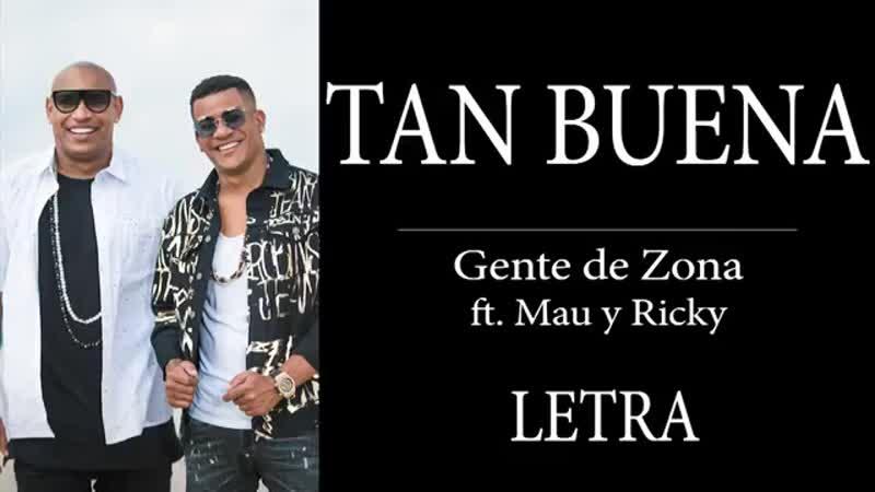 TAN BUENA GENTE DE ZONA ft. MAU Y RICKY LETRA HD