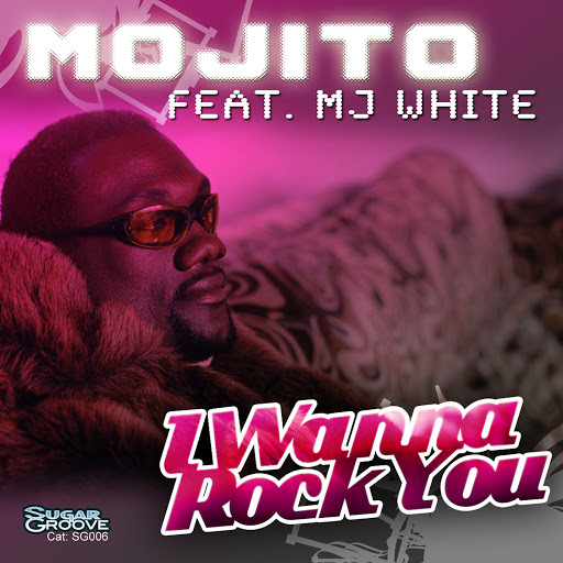 Мохито альбом I Wanna Rock You (feat. MJ White)