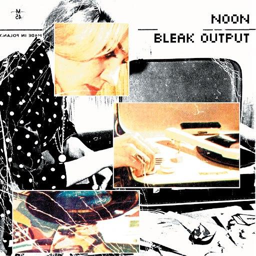Noon альбом Bleak Output