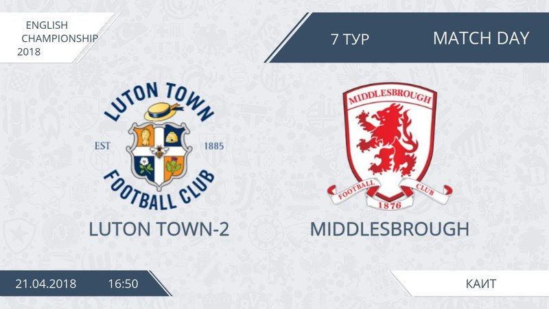 AFL18. England. Championship. Day 7. Luton Town2 - Middlesbrough