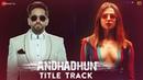Raftaar AndhaDhun Title Track Ayushmann Khurrana Tabu Radhika Apte