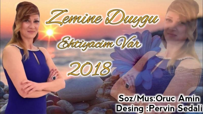 Zemine Duygu - Ehtiyacim Var 2018 ( Super Mahnidi )