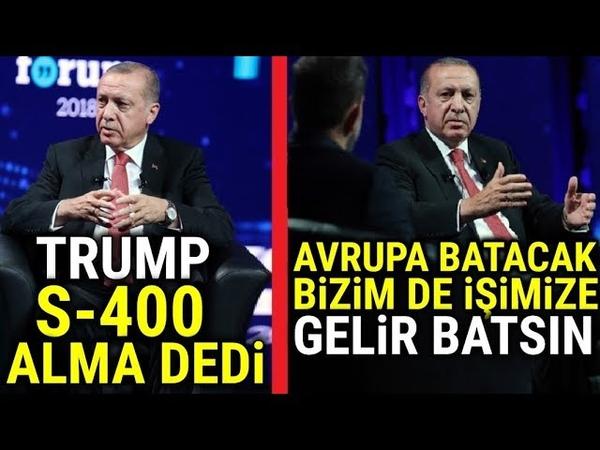 Erdoğan, / AVRUPA BATACAK / TÜRKİYE SENEYE AÇ ? / S-400 ALMA DEDİLER / EKONOMİK YAPTIRIMLARA..