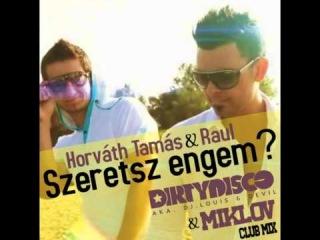 Horváth Tamás & Raul - Szeretsz engem? (Dj.Louis, Devil and Miklov Club mix) [Radio Edit]