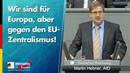 Wir sind für Europa aber gegen den EU Zentralismus Martin Hebner AfD Fraktion im Bundestag