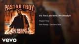 Pastor Troy - It's Too Late Now, We Ready!!!