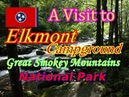 A Visit to Elkmont - Great Smoky Mountains National Park Camping By The Little River