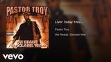 Pastor Troy - Livin' Today Thru...