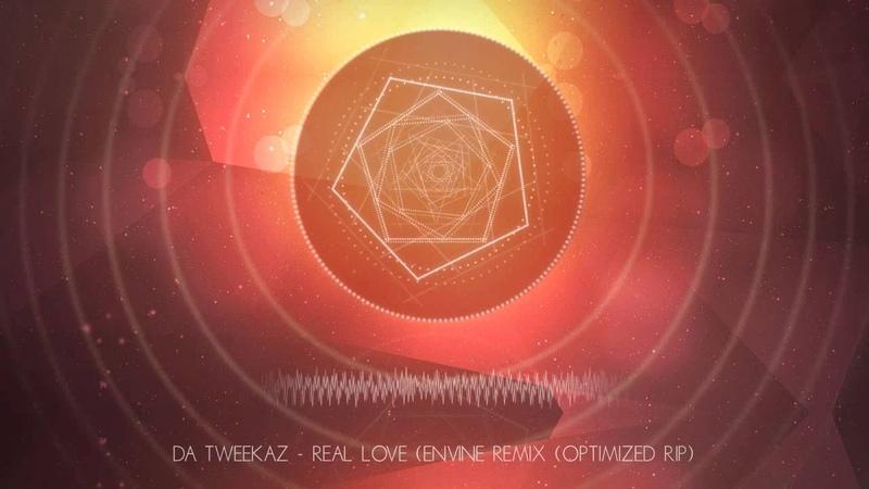Da Tweekaz - Real Love (Envine Remix) (Optimized Rip) [MQ/HQ HD]