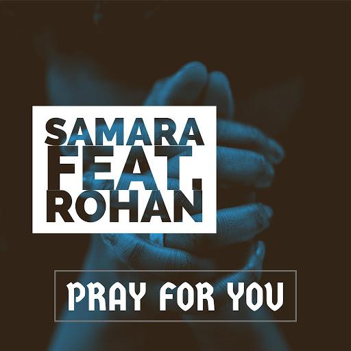 Samara альбом Pray for You (feat. Rohan)
