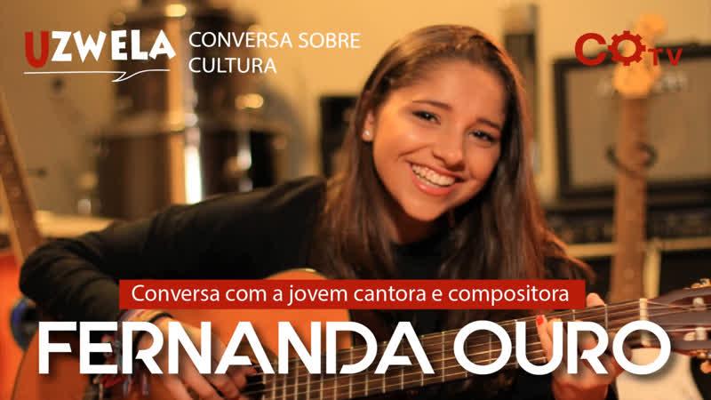 Uzwela - conversa sobre cultura: com a jovem cantora Fernanda Ouro