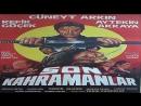 Son kahramanlar - Cüneyt Arkin 1987- Cüneyt Arkin, Aytekin Akkaya, Osman Betin