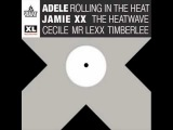 Adele &amp Jamie XX vs Cecile, Mr Lexx &amp Timberlee - Rolling In The Heat (The Heatwave Refix)