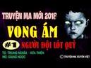 Vong Ám 1 | Truyện ma cực hay 2018 | TG Trung Nghĩa-Hứa Thiên | MC Giang Ngọc