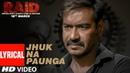 Jhuk Na Paunga Lyrical Video Song RAID Ajay Devgn Ileana D'Cruz Papon Amit Trivedi