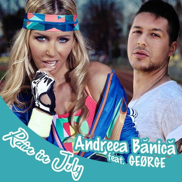 Andreea Banica feat George - Rain In July (2016)