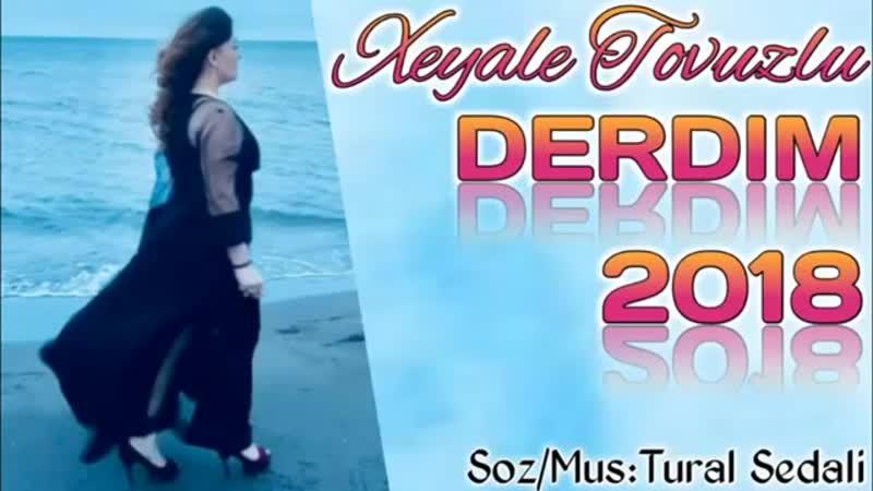 Xeyale Tovuzlu - Derdim 2018 (Cox Super Mahni ).mp4