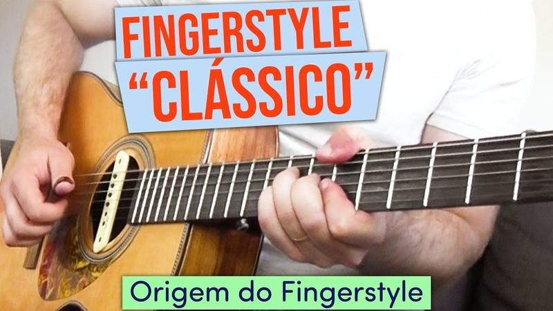 6 musicas clássicas do Fingerstyle (origem do Fingerstyle!)