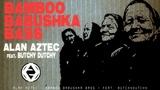 Alan Aztec - Bamboo Babushka Bass (feat. ButchyDutchy)
