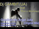 Dj GAMBIT(UA) feat Marco Martinez - Goodbye My Angel Julia (Original Mix)