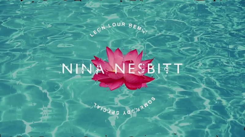 Nina Nesbitt - Somebody Special (Leon Lour Remix)