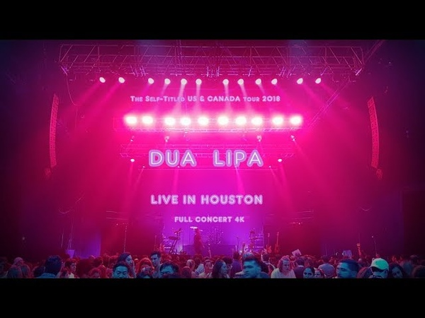 Dua Lipa self-titled US tour 2018 - Full Houston concert 4K