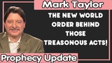Mark Taylor Update (11152018) THE NEW WORLD ORDER BEHIND THOSE TREASONOUS ACTS