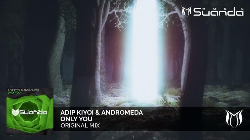 Adip Kiyoi Andromeda - Only You (Original Mix)