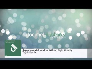 Jayeson Andel, Andrea Willson - Fight Gravity (Tygris Remix)