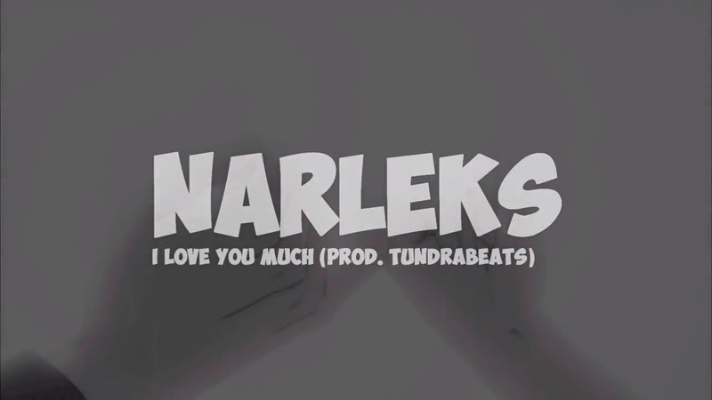 NARLEKS - I LOVE YOU MUCH (Prod. TundraBeats)