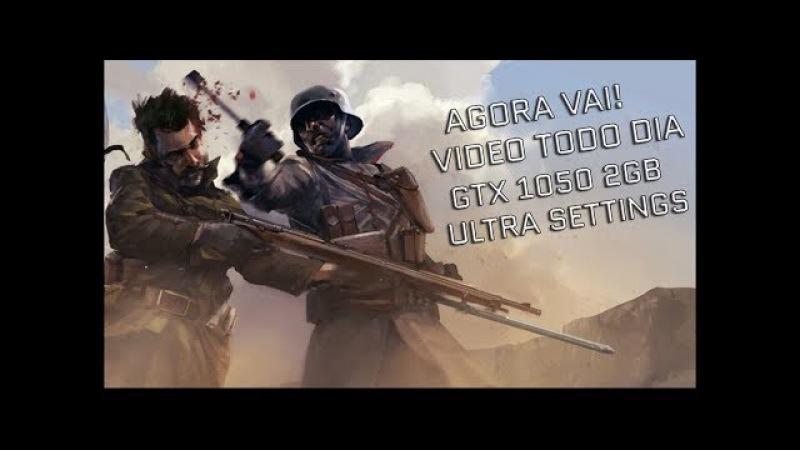 AGORA VAI! VIDEO TODO DIA - BATTLEFIELD 1 - GTX 1050 2GB ULTRA SETTINGS