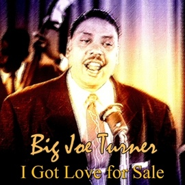 Big Joe Turner альбом I Got Love for Sale