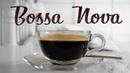Cafe Bossa Nova JAZZ- Background Instrumental Music - Bossa Nova to Work, Study,Wake Up