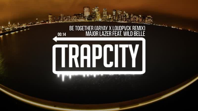 Major Lazer - Be Together (feat. Wild Belle) (ARYAY LOUDPVCK Remix)
