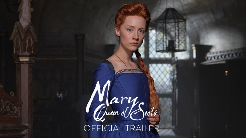 MARY QUEEN OF SCOTS Official Trailer HD In Theaters December