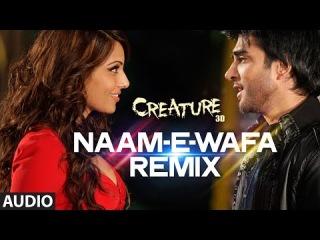Naam -E- Wafa (Remix) Full Song (Audio)   Creature 3D   Farhan Saeed, Tulsi Kumar   Bipasha Basu